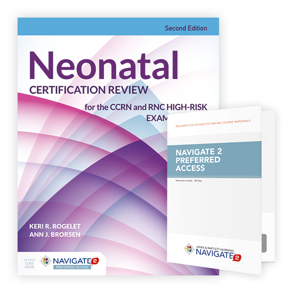 Neonatal Certification Review for the CCRN and RNC High-Risk Examinations, Second Edition Includes Navigate 2 Preferred Access
