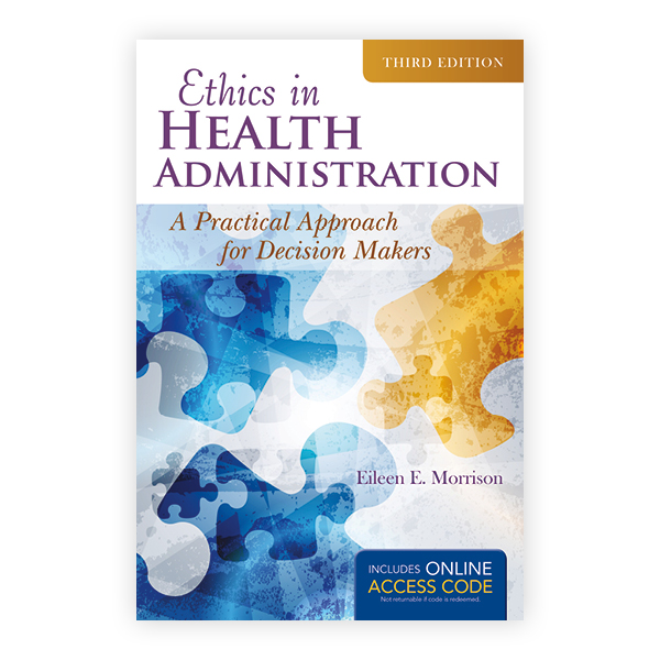 Ethics in Health Administration, Third Edition