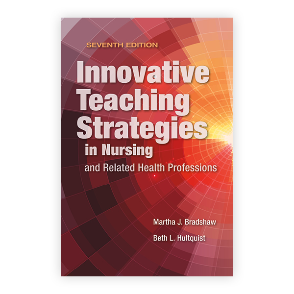 Innovative Teaching Strategies in Nursing and Related Health Professions, Seventh Edition