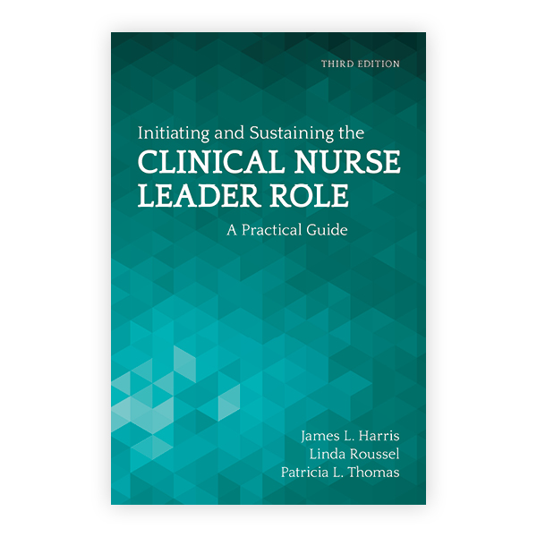 Initiating and Sustaining the Clinical Nurse Leader Role, Third Edition