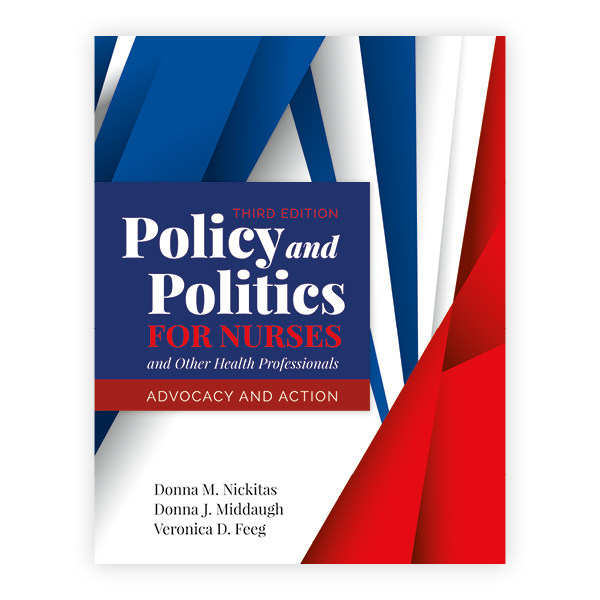 Policy and Politics for Nurses and Other Health Professionals, Third Edition