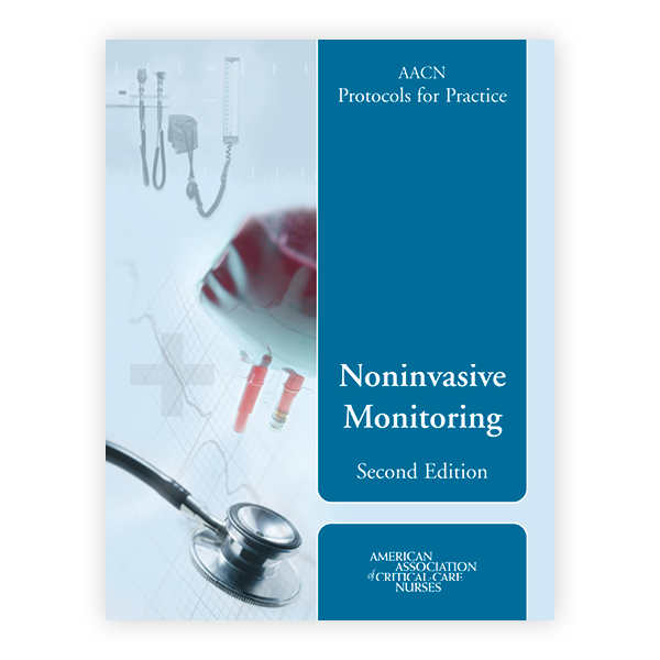AACN Protocols for Practice: Noninvasive Monitoring, Second Edition